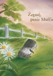 Okładka książki Żegnaj, panie Muffinie! Ulf Nilsson,Anna-Clara Tidholm