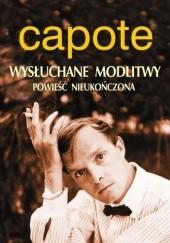 Okładka książki Wysłuchane modlitwy. Powieść nieukończona Truman Capote