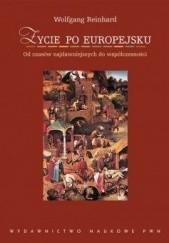 Okładka książki Życie po europejsku: od czasów najdawniejszych do współczesności Wolfgang Reinhard