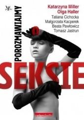 Okładka książki Porozmawiajmy o seksie Katarzyna Miller,Tomasz Jastrun,Tatiana Cichocka,Olga Haller,Małgorzata Kacperek,Beata Pawłowicz