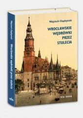 Okładka książki Wrocławskie wędrówki przez stulecia Wojciech Chądzyński