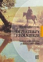 Okładka książki Dezerterzy i żołnierze : szkice o literaturze polskiej 1991-2006 Maciej Urbanowski