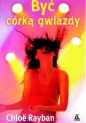 Okładka książki Być córką gwiazdy Chloë Rayban