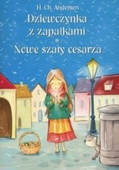 Okładka książki Dziewczynka z zapałkami, Nowe szaty cesarza Hans Christian Andersen