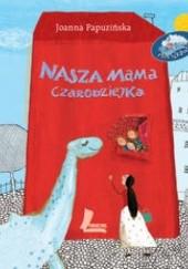 Okładka książki Nasza mama czarodziejka Joanna Papuzińska,Ewa Poklewska-Koziełło