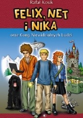 Okładka książki Felix, Net i Nika oraz Gang Niewidzialnych Ludzi Rafał Kosik