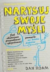 Okładka książki Narysuj swoje myśli. Jak skutecznie prezentować i sprzedawać pomysły na kartce papieru Dan Roam