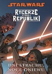Okładka książki Star Wars: Rycerze Starej Republiki. Tom 3. Dni strachu, noce gniewu John Jackson Miller,Brian Ching,Harvey Tolibao,Dustin Weaver