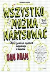 Okładka książki Wszystko można narysować. Wykorzystanie myślenia wizualnego w biznesie Dan Roam