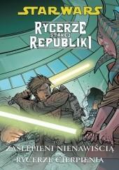 Okładka książki Star Wars: Rycerze Starej Republiki. Tom 4. Zaślepieni Nienawiścią. Rycerze Cierpienia John Jackson Miller,Dustin Weaver,Bong Dazo,Dan Parsons