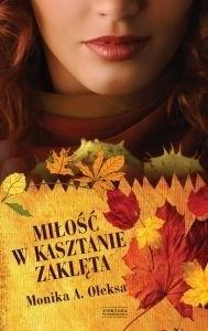 Okładka książki Miłość w kasztanie zaklęta Monika A. Oleksa