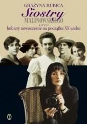 Okładka książki Siostry Malinowskiego czyli Kobiety nowoczesne na początku XX wieku Grażyna Kubica
