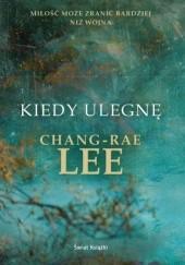 Okładka książki Kiedy ulegnę Chang-Rae Lee