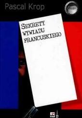 Okładka książki Sekrety wywiadu francuskiego Pascal Krop