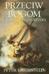 Okładka książki Przeciw bogom. Niezwykłe dzieje ryzyka Peter L. Bernstein