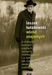Okładka książki Wśród znajomych. O różnych ludziach – mądrych, zacnych, interesujących i o tym, jak czasy swoje urabiali Leszek Kołakowski