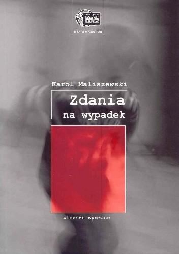 Okładka książki Zdania na wypadek : wiersze wybrane Karol Maliszewski