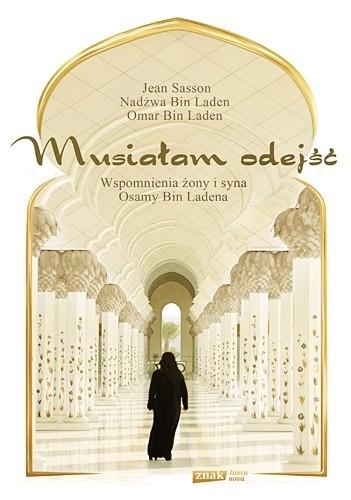 Okładka książki Musiałam odejść. Wspomnienia żony i syna Osamy bin Ladena Jean Sasson,Najwa bin Laden,Omar bin Laden