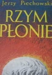 Okładka książki Rzym płonie Jerzy Jan Piechowski,Jerzy Jan Piechowski