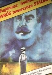 Okładka książki Wróg towarzysza Stalina. Wspomnienia z Kazachstanu 1940-1946 Eugeniusz Iwanicki