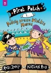 Okładka książki Pirat Patch i Pościg przez Wielkie Morze Rose Impey,Nathan Reed
