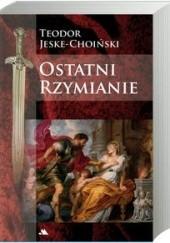 Okładka książki Ostatni Rzymianie Teodor Jeske-Choiński