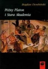 Okładka książki Późny Platon i Stara Akademia Bogdan Dembiński