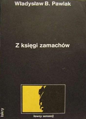 Okładka książki Z księgi zamachów Władysław B. Pawlak