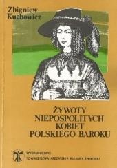 Okładka książki Żywoty niepospolitych kobiet polskiego baroku Zbigniew Kuchowicz