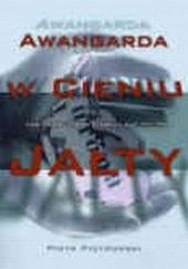 Okładka książki Awangarda w cieniu Jałty. Sztuka w Europie Środkowo-Wschodniej w latach 1945-1989 Piotr Piotrowski (historyk sztuki)