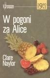 Okładka książki W pogoni za Alice Clare Naylor