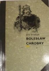 Okładka książki Bolesław Chrobry Jerzy Strzelczyk