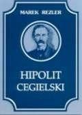 Okładka książki Hipolit Cegielski Marek Rezler