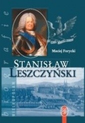 Okładka książki Stanisław Leszczyński. Sarmata i Europejczyk 1677-1766 Maciej Antoni Forycki