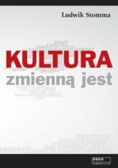 Okładka książki Kultura zmienną jest Ludwik Stomma