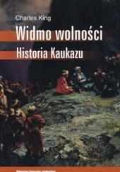 Okładka książki Widmo wolności. Historia Kaukazu Charles King