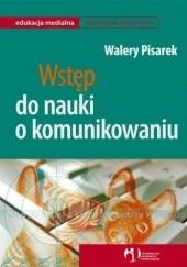 Okładka książki Wstęp do nauki o komunikowaniu Walery Pisarek