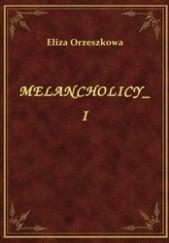 Okładka książki Melancholicy t. I Eliza Orzeszkowa
