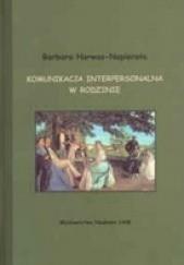 Okładka książki Komunikacja interpersonalna w rodzinie Barbara Harwas-Napierała