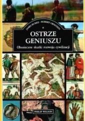 Okładka książki Ostrze geniuszu : obosieczne skutki rozwoju cywilizacji James Burke,Robert Ornstein