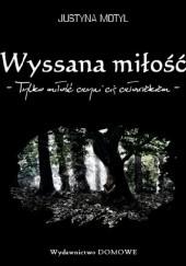 Okładka książki Wyssana miłość Justyna Motyl