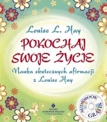 Pokochaj Swoje życie Louise L Hay 91939 Lubimyczytaćpl