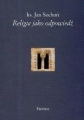 Okładka książki Religia jako odpowiedź Jan Sochoń