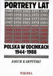 Okładka książki Portrety lat. Polska w odcinkach 1944-1988 Jakub Karpiński