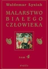 Okładka książki Malarstwo Białego Człowieka t.4 Waldemar Łysiak