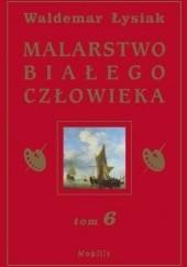 Okładka książki Malarstwo Białego Człowieka t.6 Waldemar Łysiak