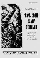 Okładka książki Tam, gdzie czyha Cthulhu. O przestrzeni naznaczonej w prozie H. P. Lovecrafta