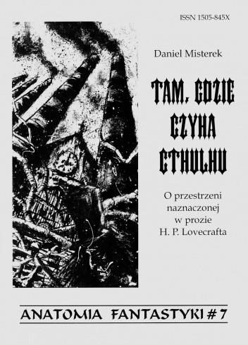 Okładka książki Tam, gdzie czyha Cthulhu. O przestrzeni naznaczonej w prozie H. P. Lovecrafta Daniel Misterek