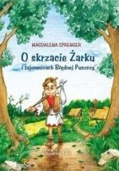 Okładka książki O skrzacie Żarku i tajemnicach Błędnej Puszczy Magdalena Sprenger