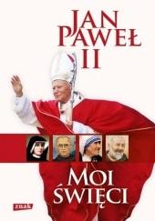 Okładka książki Moi święci Jan Paweł II